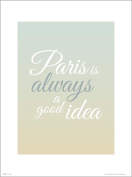 Exklusivt Art Print - Paris is always a googd idea